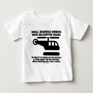 Small Business Owners Have Helicopter Heads Baby T-Shirt