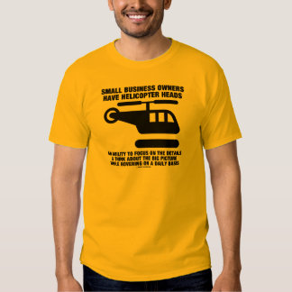 Small Business Owners Have Helicopter Heads T Shirt