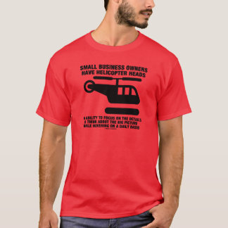 Small Business Owners Have Helicopter Heads T-Shirt