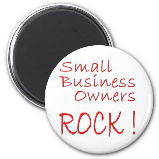 Small Business Owners Rock ! Magnets