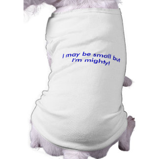 Small But Mighty Shirt Dog T Shirt
