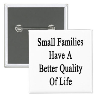 Small Families Have A Better Quality Of Life Pinback Button