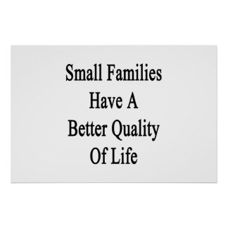 Small Families Have A Better Quality Of Life Poster