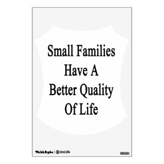 Small Families Have A Better Quality Of Life Wall Sticker