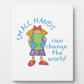 SMALL HANDS CHANGE WORLD DISPLAY PLAQUE