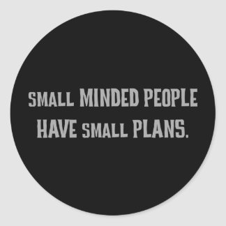 Small minded people make small plans (2) round sticker