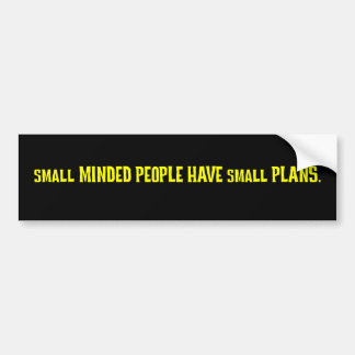 Small minded people make small plans bumper sticker