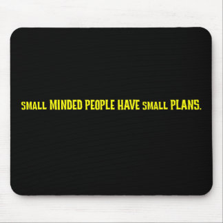 Small minded people make small plans mouse pad