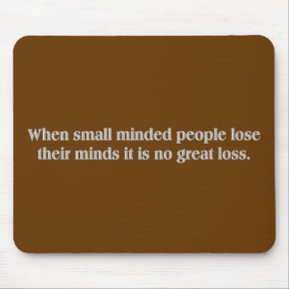 Small minded people (no great loss) mouse pad