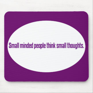 Small minded people think small thoughts mouse pad