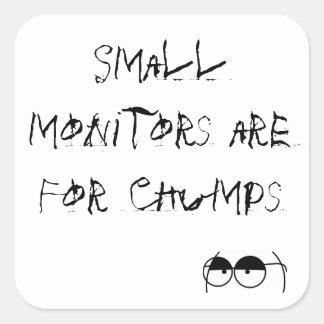 Small monitors are For Chumps Square Sticker