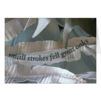 Small Strokes Fell Great Oaks Card