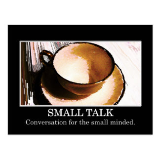Small talk is conversation for the small minded postcard