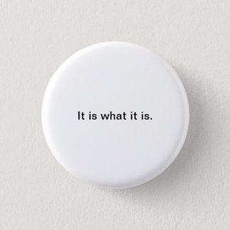 Small Words: It is what it is. Button