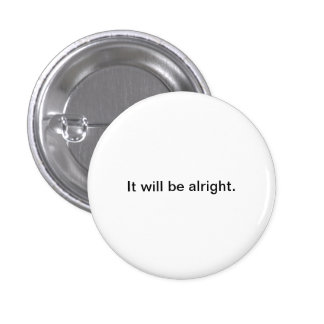 Small Words: It will be alright. Pinback Buttons