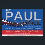 "Small Yard Sign - Put Paul on Council<br><div class=""desc"">Show your support for Paul with this small yard sign!</div>"