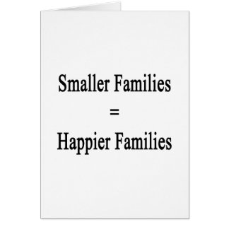 Smaller Families Equals Happier Families Card