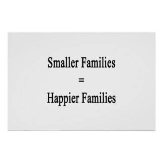 Smaller Families Equals Happier Families Poster