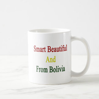 Smart Beautiful And From Bolivia Classic White Coffee Mug