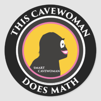 Smart Cavewoman Stickers: This Cavewoman Does Math Classic Round Sticker