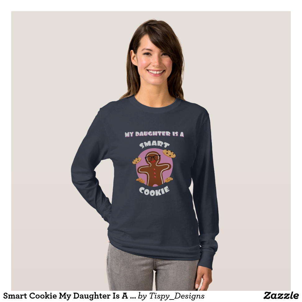 Smart Cookie My Daughter Is A Smart Cookie Proud T-Shirt - Best Selling Long-Sleeve Street Fashion Shirt Designs