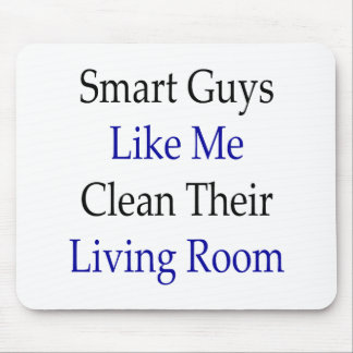 Smart Guys Like Me Clean Their Living Room Mouse Pad