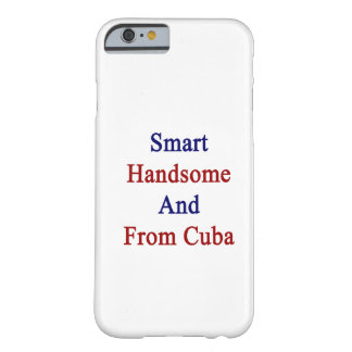 Smart Handsome And From Cuba iPhone 6 Case