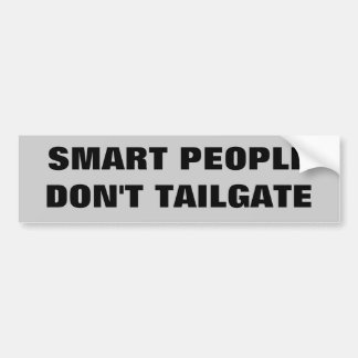 Smart People Don't Tailgate. Bumper Stickers