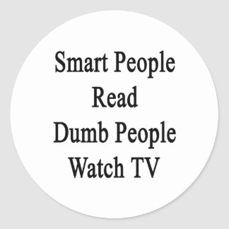 Smart People Read Dumb People Watch TV Classic Round Sticker