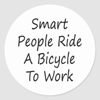 Smart People Ride A Bicycle To Work Classic Round Sticker