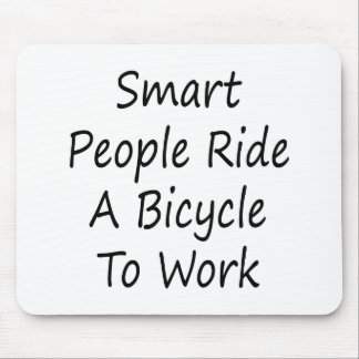 Smart People Ride A Bicycle To Work Mouse Pad