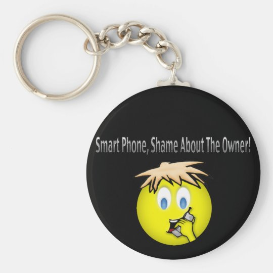 Smart Phone, Shame About the Owner Comedy Shirt Keychain