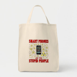 Smart phones are for stupid people. tote bag