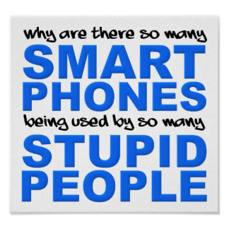 Smart Phones Stupid People Funny Poster Sign