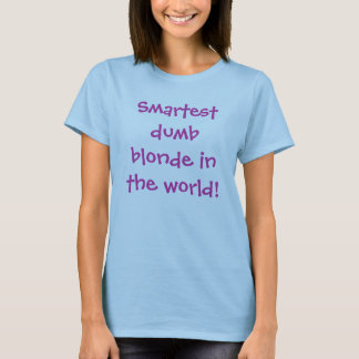 Smartest dumb blonde in the world! T-Shirt