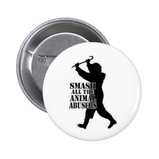 Smash Animal Abusers Pinback Buttons