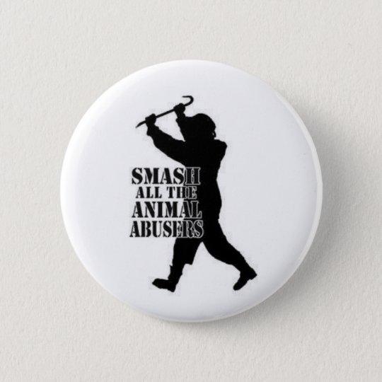Smash Animal Abusers Pinback Button