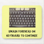 Smash forehead on keyboard to continue mouse mats