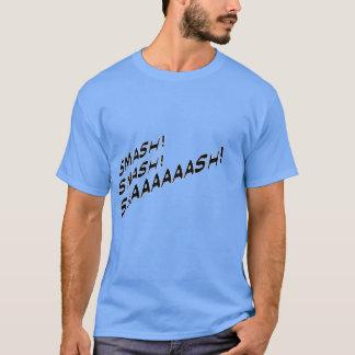 Smash, Smash, Smaaaaaash! T-Shirt