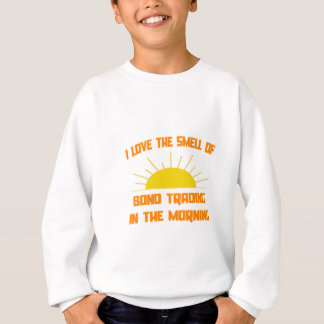 Smell of Bond Trading in the Morning Sweatshirt