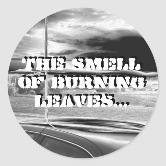 Smell of Burning Leaves... - Round Stickers