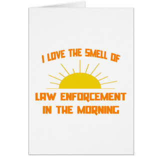 Smell of Law Enforcement in the Morning Greeting Card
