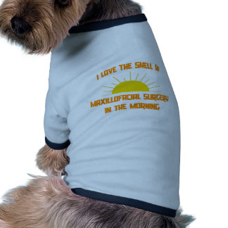Smell of Maxillofacial Surgery in the Morning Pet Clothing