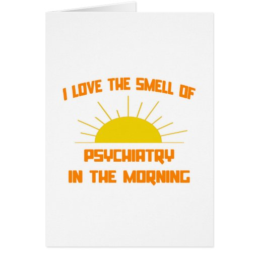 Smell of Psychiatry in the Morning Greeting Cards