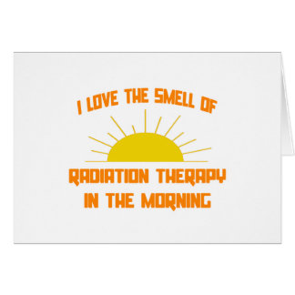 Smell of Radiation Therapy in the Morning Greeting Cards
