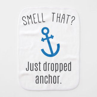 Smell That? Just Dropped Anchor Baby Burp Cloth