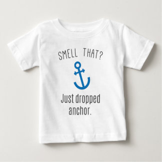 Smell That? Just Dropped Anchor Infant T-shirt