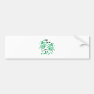 Smell The Greenery Car Bumper Sticker