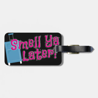 Smell Ya Later! Luggage Tag