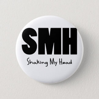 SMH Shaking My Head Pinback Button
